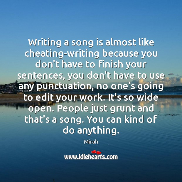 Writing a song is almost like cheating-writing because you don't have to Image