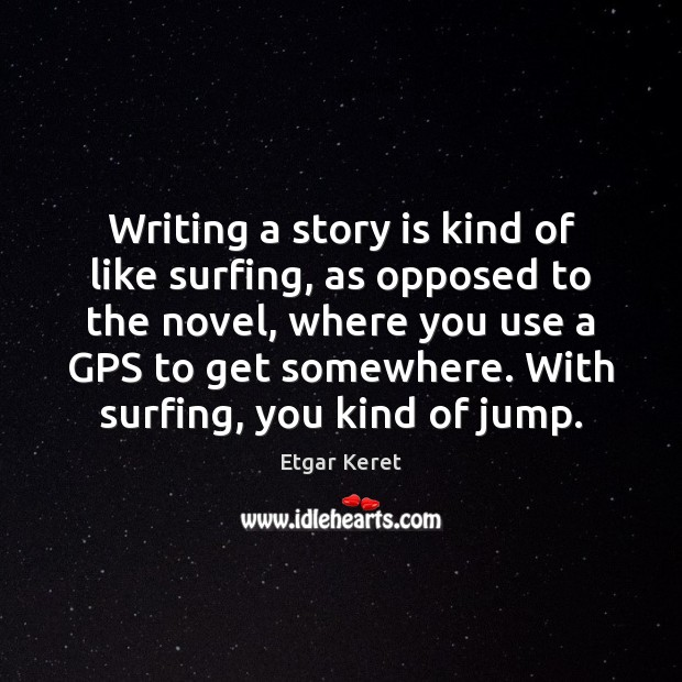 Writing a story is kind of like surfing, as opposed to the Etgar Keret Picture Quote