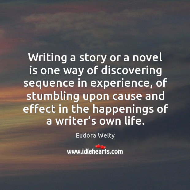 Image, Writing a story or a novel is one way of discovering sequence in experience