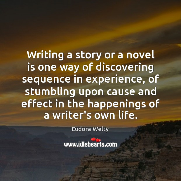 Writing a story or a novel is one way of discovering sequence Eudora Welty Picture Quote
