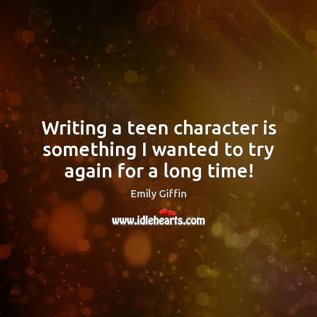 Writing a teen character is something I wanted to try again for a long time! Try Again Quotes Image