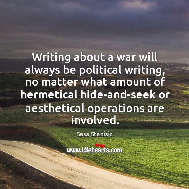 Writing about a war will always be political writing, no matter what Image