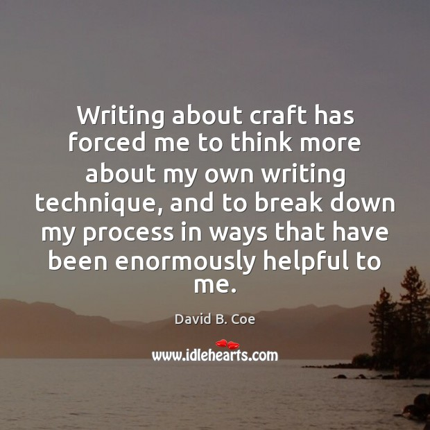 Writing about craft has forced me to think more about my own Image