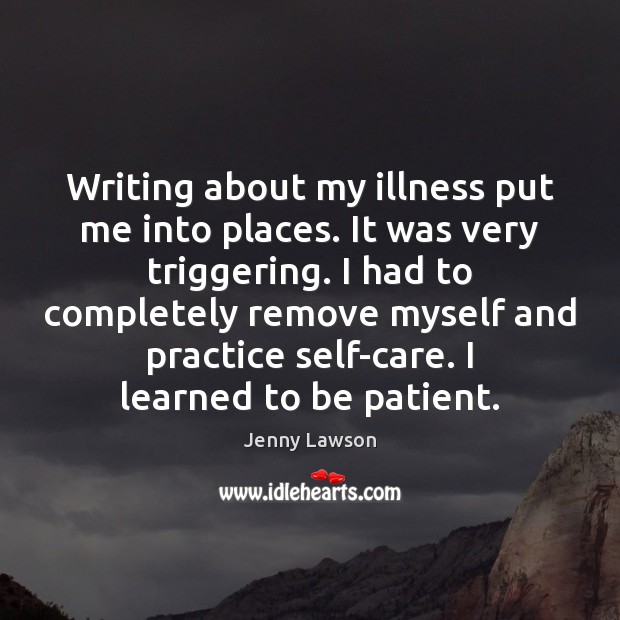 Image, Writing about my illness put me into places. It was very triggering.