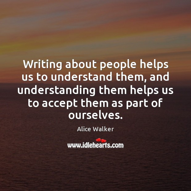 Image, Writing about people helps us to understand them, and understanding them helps