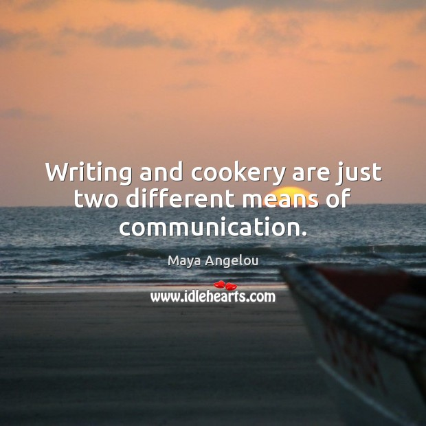 Image, Writing and cookery are just two different means of communication.