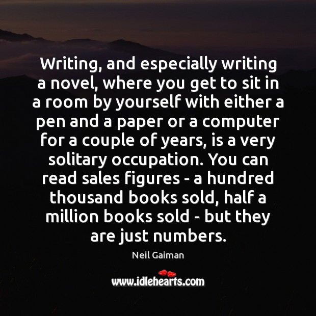 Image, Writing, and especially writing a novel, where you get to sit in