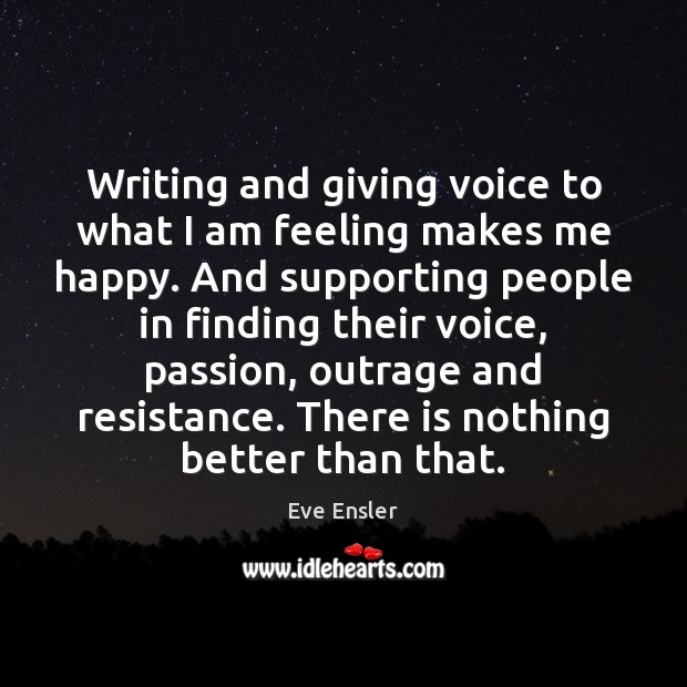 Writing and giving voice to what I am feeling makes me happy. Image