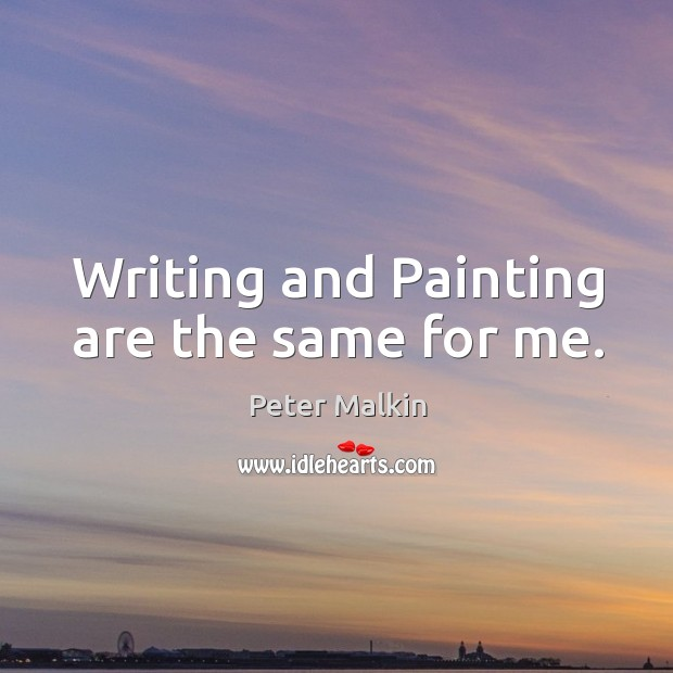 Writing and painting are the same for me. Image