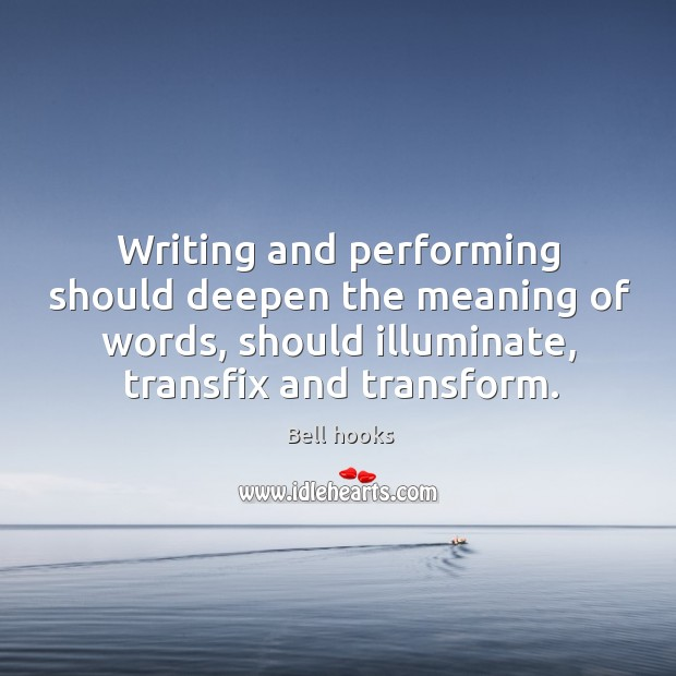 Writing and performing should deepen the meaning of words, should illuminate, transfix Image