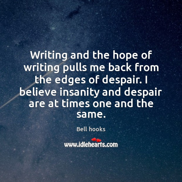 Image, Writing and the hope of writing pulls me back from the edges