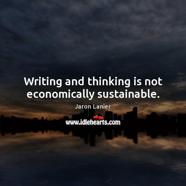 Writing and thinking is not economically sustainable. Image