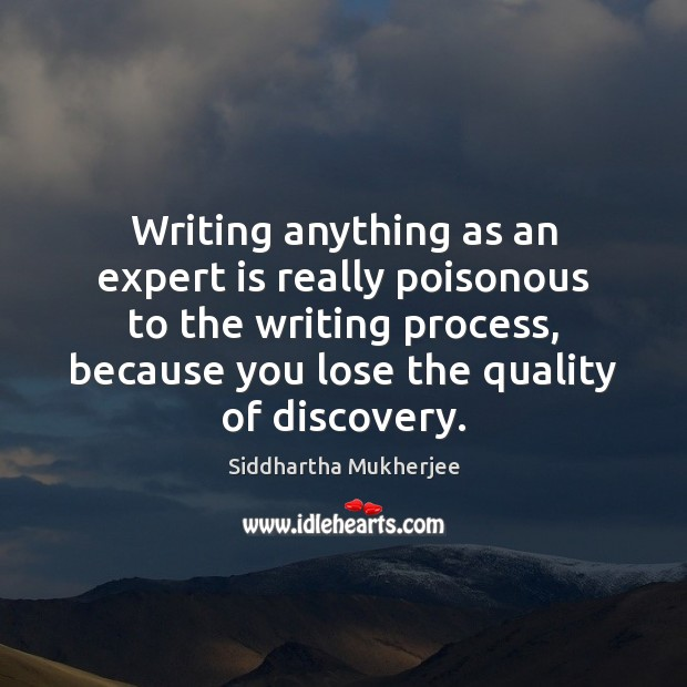 Writing anything as an expert is really poisonous to the writing process, Image