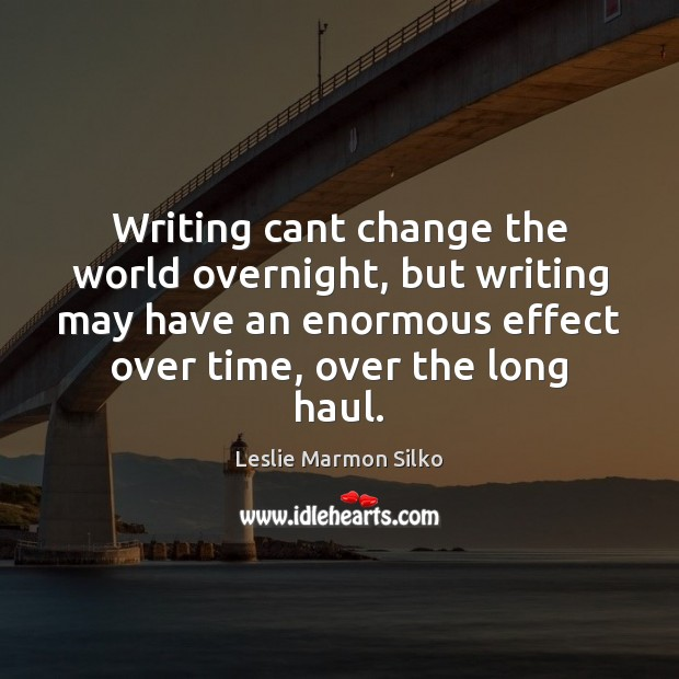 Image, Writing cant change the world overnight, but writing may have an enormous