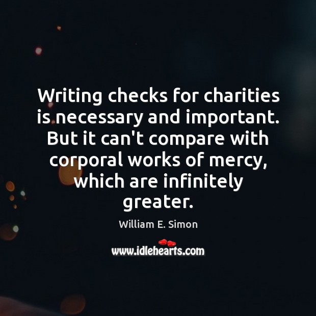 William E. Simon Picture Quote image saying: Writing checks for charities is necessary and important. But it can't compare