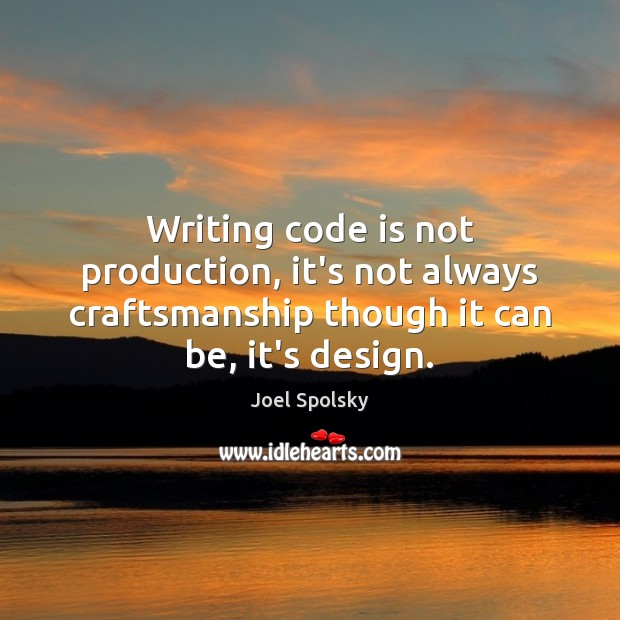 Writing code is not production, it's not always craftsmanship though it can Image