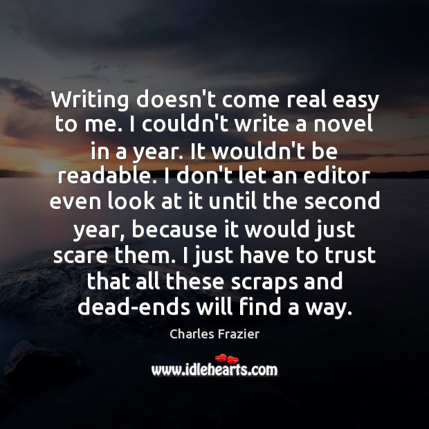 Writing doesn't come real easy to me. I couldn't write a novel Image