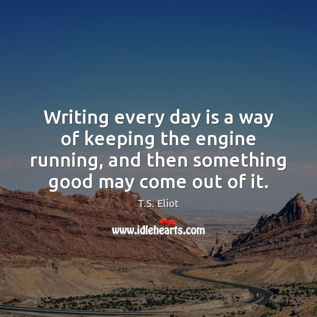 Writing every day is a way of keeping the engine running, and Image