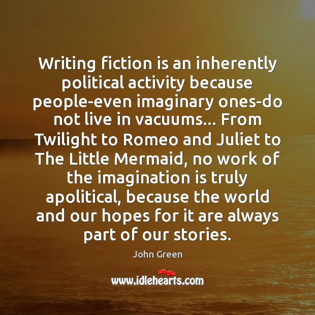 Writing fiction is an inherently political activity because people-even imaginary ones-do not Image