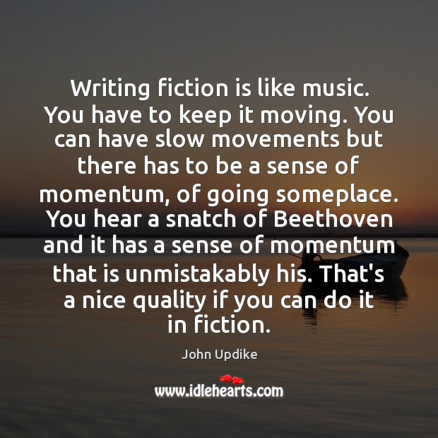 Writing fiction is like music. You have to keep it moving. You Image