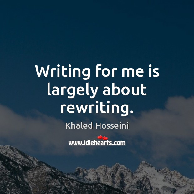 Writing for me is largely about rewriting. Image