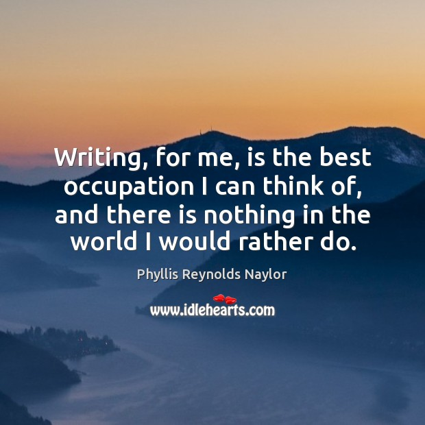 Writing, for me, is the best occupation I can think of, and Image