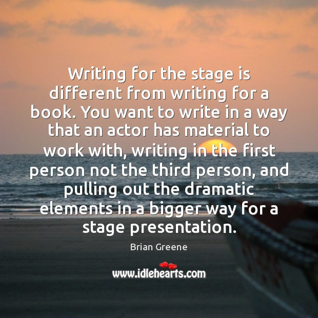 Writing for the stage is different from writing for a book. You Image