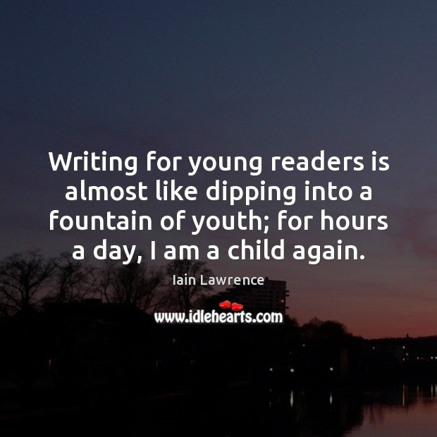 Writing for young readers is almost like dipping into a fountain of Image