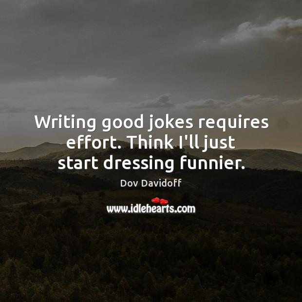 Image, Writing good jokes requires effort. Think I'll just start dressing funnier.