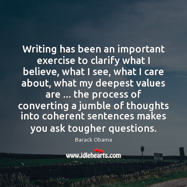 Writing has been an important exercise to clarify what I believe, what Exercise Quotes Image