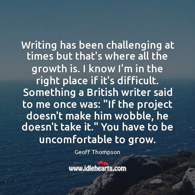 Writing has been challenging at times but that's where all the growth Image
