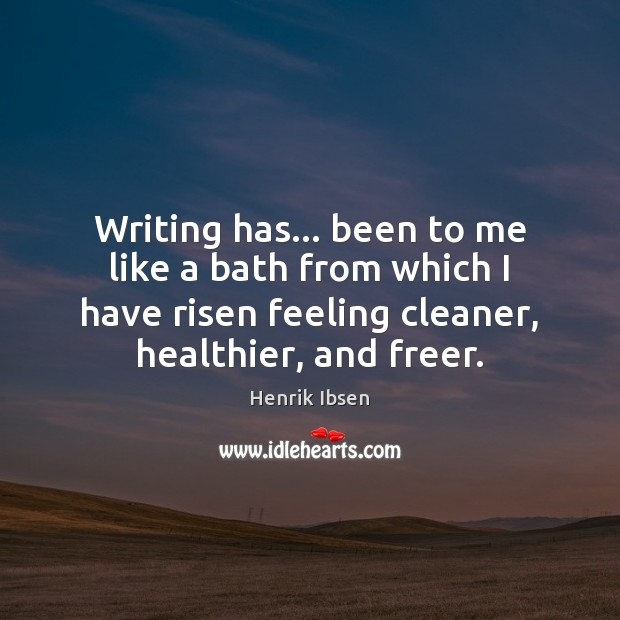 Writing has… been to me like a bath from which I have Image