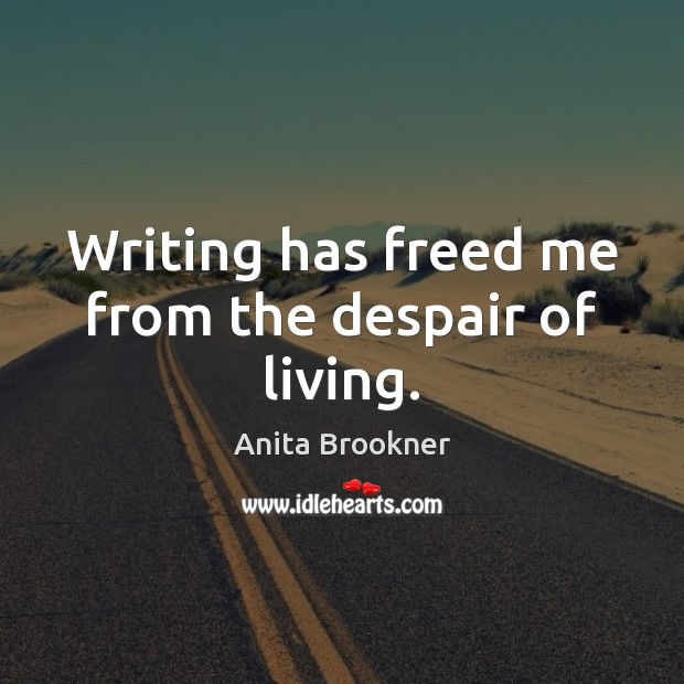 Writing has freed me from the despair of living. Image