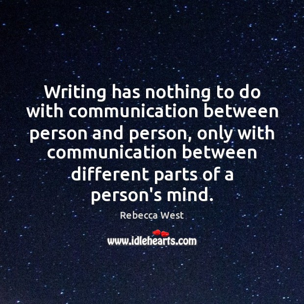 Writing has nothing to do with communication between person and person, only Rebecca West Picture Quote