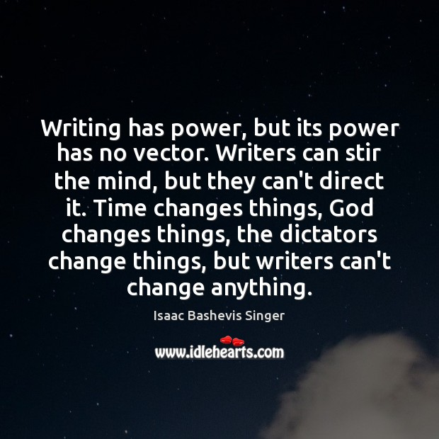 Image, Writing has power, but its power has no vector. Writers can stir