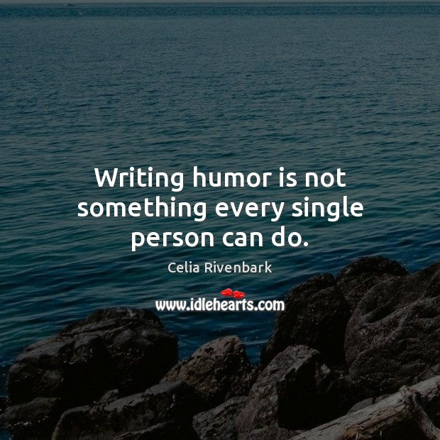 Writing humor is not something every single person can do. Humor Quotes Image