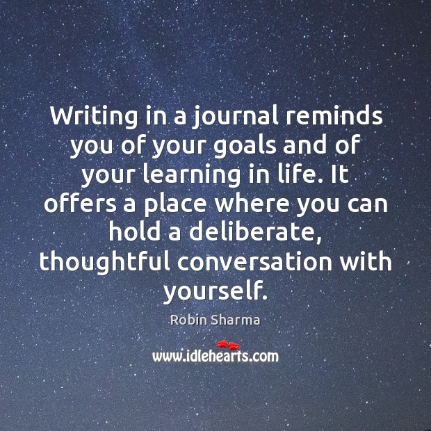 Writing in a journal reminds you of your goals and of your Image
