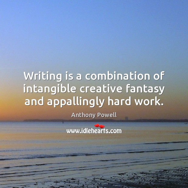 Image, Writing is a combination of intangible creative fantasy and appallingly hard work.