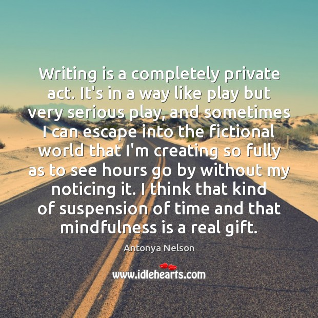 Image, Writing is a completely private act. It's in a way like play