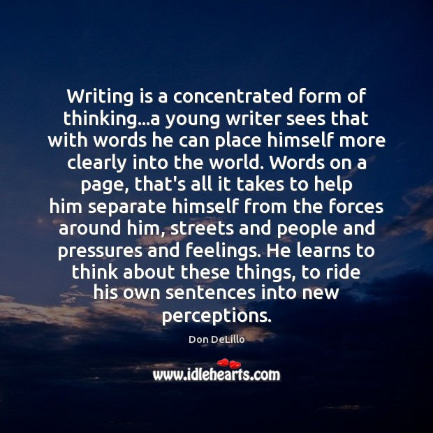 Writing is a concentrated form of thinking…a young writer sees that Image