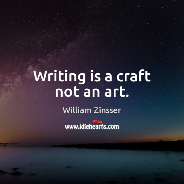 Writing is a craft not an art. Writing Quotes Image
