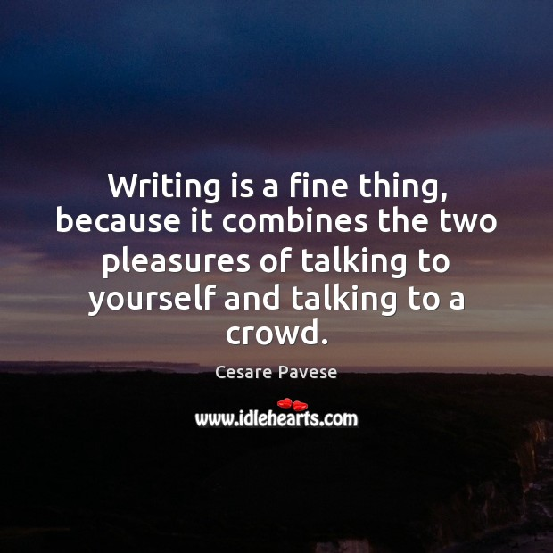 Writing is a fine thing, because it combines the two pleasures of Cesare Pavese Picture Quote