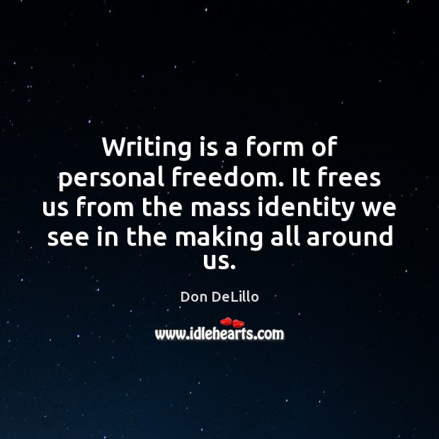Image, Writing is a form of personal freedom. It frees us from the