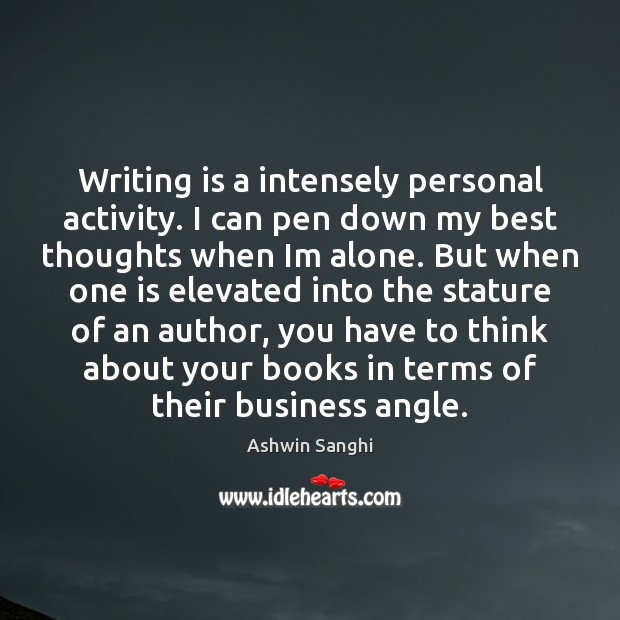Image, Writing is a intensely personal activity. I can pen down my best
