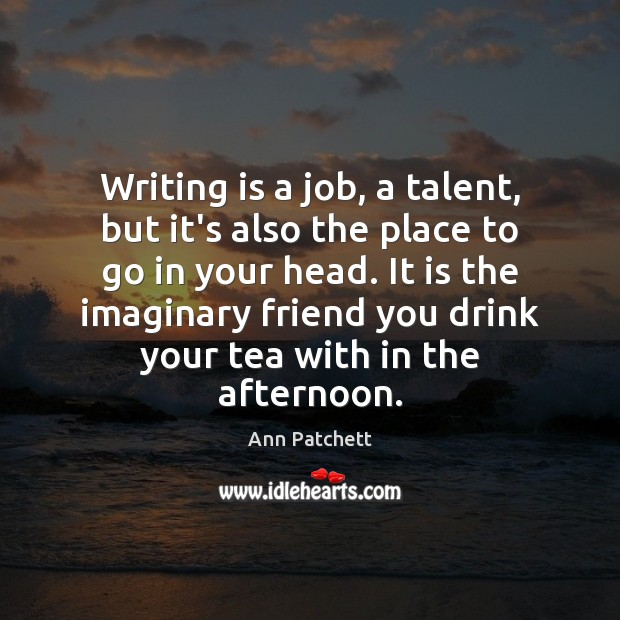 Writing is a job, a talent, but it's also the place to Writing Quotes Image