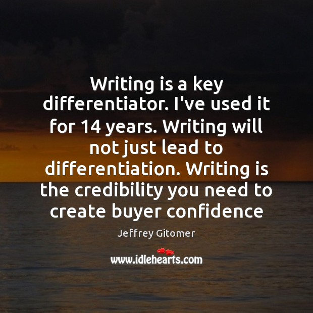 Writing is a key differentiator. I've used it for 14 years. Writing will Jeffrey Gitomer Picture Quote