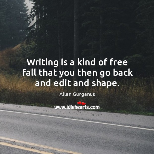 Image, Writing is a kind of free fall that you then go back and edit and shape.