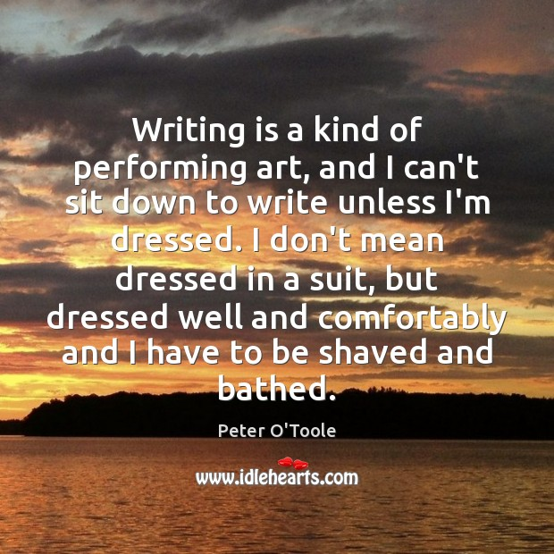 Image, Writing is a kind of performing art, and I can't sit down
