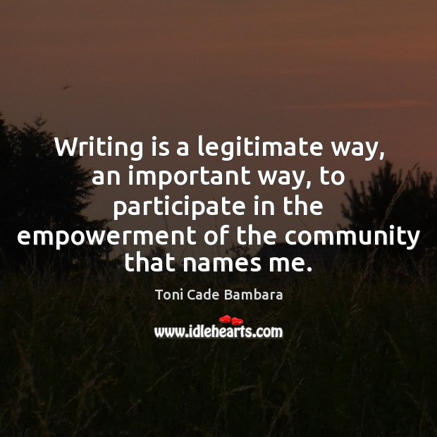 Writing is a legitimate way, an important way, to participate in the Toni Cade Bambara Picture Quote