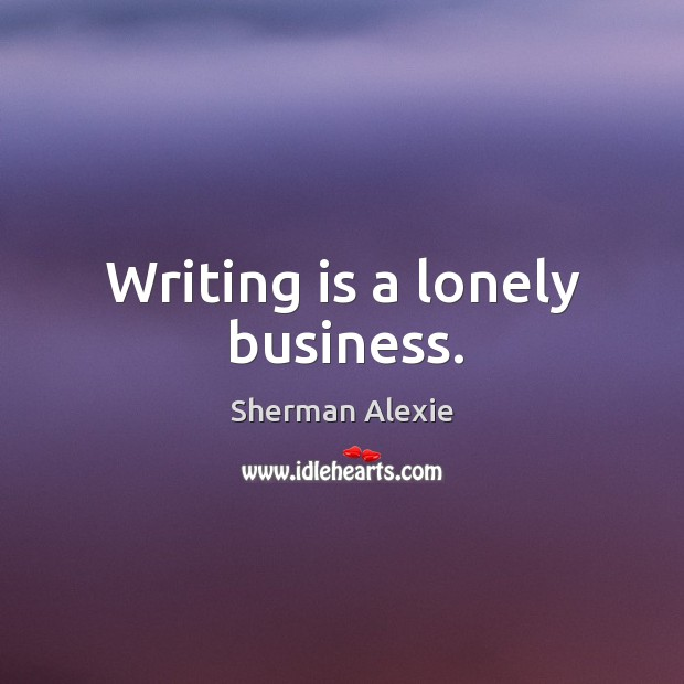Writing is a lonely business. Image